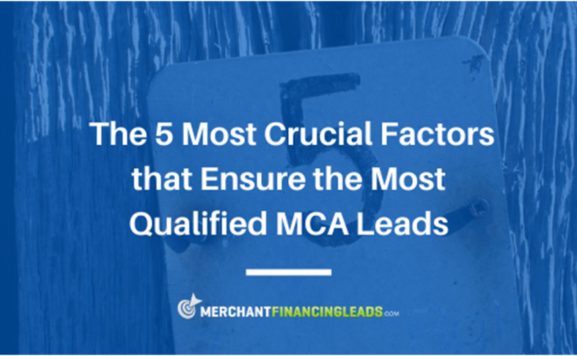 The 5 Most Crucial Factors that Ensure the Most Qualified MCA Leads