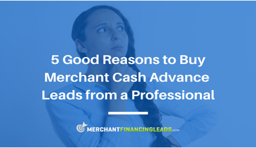 5 Good Reasons to Buy Merchant Cash Advance Leads from a Professional