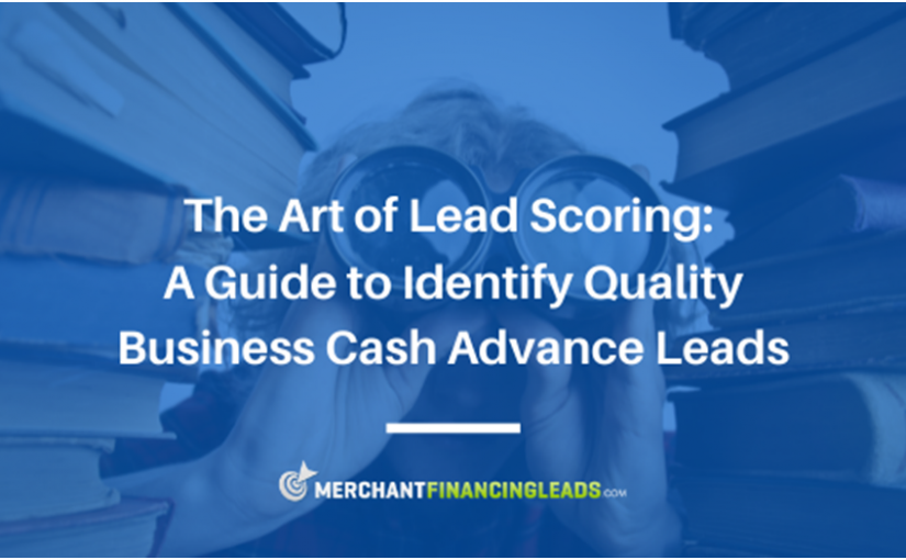The Art of Lead Scoring: A Guide to Identify Quality Business Cash Advance Leads