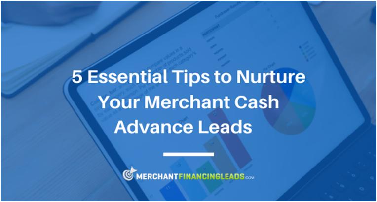5 Essential Tips to Nurture Your Merchant Cash Advance Leads